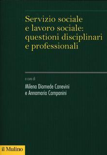 Servizio sociale e lavoro sociale: questioni disciplinari e professionali.pdf
