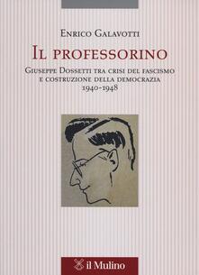 Il professorino. Giuseppe Dossetti tra crisi del fascismo e costruzione della democrazia 1940-1948.pdf