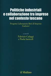 Politiche industriali e collaborazioni tra imprese nel contesto toscano. Progetto Laboratorio Reti di Imprese (Labore) - copertina