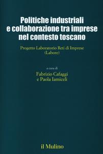 Libro Politiche industriali e collaborazioni tra imprese nel contesto toscano. Progetto Laboratorio Reti di Imprese (Labore)