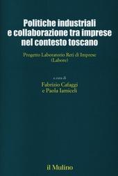 Politiche industriali e collaborazioni tra imprese nel contesto toscano. Progetto Laboratorio Reti di Imprese (Labore)