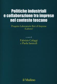 Politiche industriali e collaborazioni tra imprese nel contesto toscano. Progetto Laboratorio Reti di Imprese (Labore).pdf