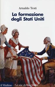 Libro La formazione degli Stati Uniti Arnaldo Testi