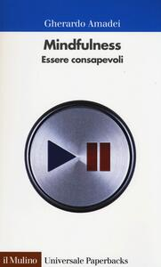 Mindfulness. Essere consapevoli - Gherardo Amadei - copertina