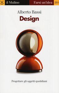 Foto Cover di Design. Progettare gli oggetti quotidiani, Libro di Alberto Bassi, edito da Il Mulino