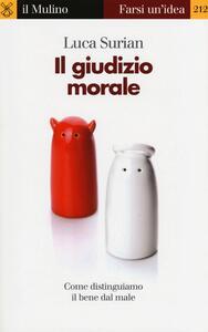 Il giudizio morale. Come distinguiamo il bene dal male - Luca Surian - copertina