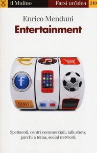 Libro Entertainment. Spettacoli, centri commerciali, talk show, parchi a tema, social network Enrico Menduni
