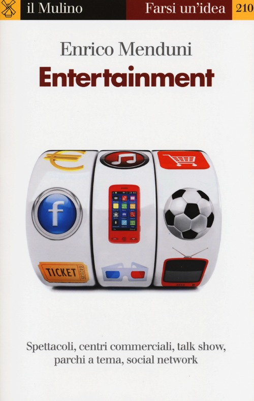 Entertainment. Spettacoli, centri commerciali, talk show, parchi a tema, social network