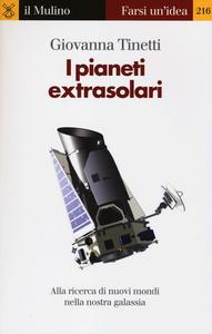 Libro I pianeti extrasolari. Alla ricerca di nuovi mondi nella nostra galassia Giovanna Tinetti
