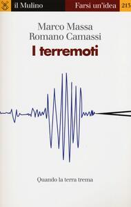 I terremoti. Quando la terra trema - Romano Camassi,Marco Massa - copertina