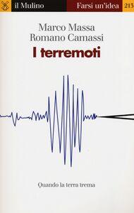 Foto Cover di I terremoti. Quando la terra trema, Libro di Romano Camassi,Marco Massa, edito da Il Mulino