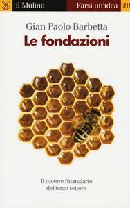 Le fondazioni. Il motore finanziario del terzo settore - Gian Paolo Barbetta - copertina