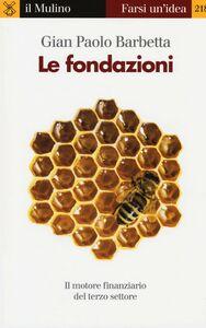 Libro Le fondazioni. Il motore finanziario del terzo settore G. Paolo Barbetta