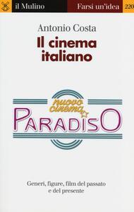 Il cinema italiano. Generi, figure, film del passato e del presente - Antonio Costa - copertina