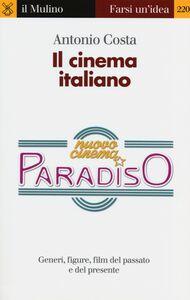 Libro Il cinema italiano. Generi, figure, film del passato e del presente Antonio Costa