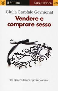 Libro Vendere e comprare sesso. Tra piacere, lavoro e prevaricazione Giulia Garofalo Geymonat