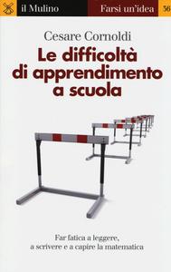 Libro Le difficoltà di apprendimento a scuola. Far fatica a leggere, a scrivere e a capire la matematica Cesare Cornoldi