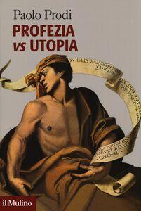 Foto Cover di Profezia vs utopia, Libro di Paolo Prodi, edito da Il Mulino
