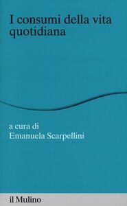 Foto Cover di I consumi della vita quotidiana, Libro di  edito da Il Mulino