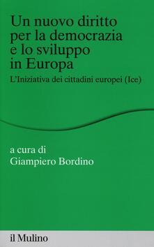 Un nuovo diritto per la democrazia e lo sviluppo in Europa. L'Iniziativa dei Cittadini Europei (Ice) - copertina