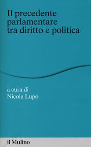 Il «precedente» parlamentare tra diritto e politica - copertina