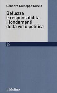 Libro Bellezza e responsabilità. I fondamenti della virtù politica Gennaro G. Curcio