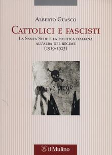 Promoartpalermo.it Cattolici e fascisti. La Santa Sede e la politica italiana all'alba del regime (1919-1925) Image