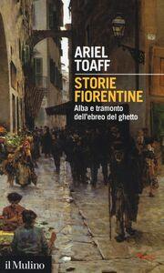 Libro Storie fiorentine. Alba e tramonto dell'ebreo del ghetto Ariel Toaff