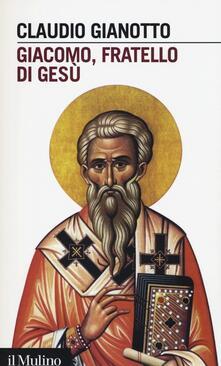 Giacomo, fratello di Gesù - Claudio Gianotto - copertina