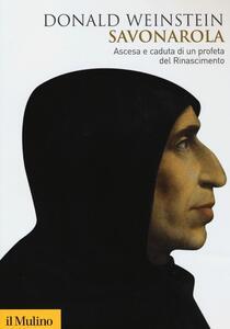Savonarola. Ascesa e caduta di un profeta del Rinascimento - Donald Weinstein - copertina
