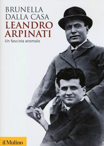 Libro Leandro Arpinati. Un fascista anomalo Brunella Dalla Casa