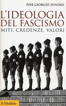 L' ideologia del fascismo. Miti, credenze, valori nella stabilizzazione del regime - Piergiorgio Zunino - copertina