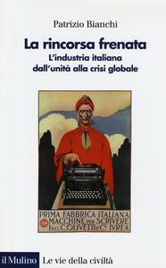 La rincorsa frenata. L'industria italiana dall'unità alla crisi globale - Patrizio Bianchi - copertina