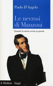 Le nevrosi di Manzoni. Quando la storia uccise la poesia - Paolo D'Angelo - copertina