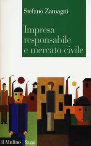 Libro Impresa responsabile e mercato civile Stefano Zamagni