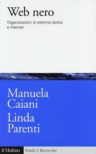 Libro Web nero. Organizzazioni di estrema destra e internet Manuela Caiani , Linda Parenti