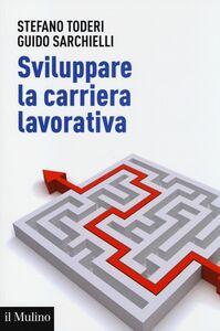 Libro Sviluppare la carriera lavorativa Stefano Toderi , Guido Sarchielli