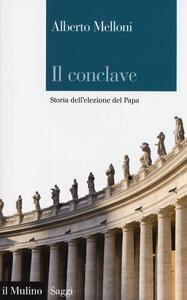 Il Conclave. Storia dell'elezione del Papa - Alberto Melloni - copertina