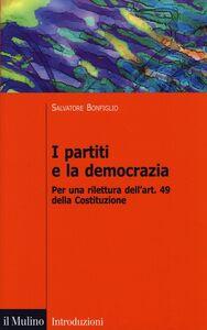 Foto Cover di I partiti e la democrazia. Per una rilettura dell'art. 49 della Costituzione, Libro di Salvatore Bonfiglio, edito da Il Mulino