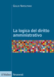 Libro La logica del diritto amministrativo Giulio Napolitano