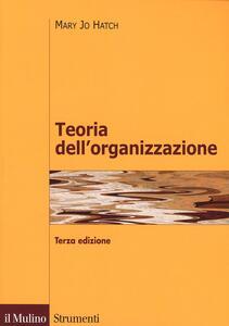 Teoria dell'organizzazione. Tre prospettive: moderna, simbolica, postmoderna - Mary J. Hatch - copertina