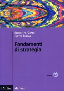 Libro Fondamenti di strategia Robert M. Grant , Judith Jordan