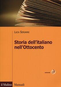 Foto Cover di Storia dell'italiano nell'Ottocento, Libro di Luca Serianni, edito da Il Mulino