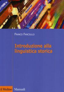 Foto Cover di Introduzione alla linguistica storica, Libro di Franco Fanciullo, edito da Il Mulino