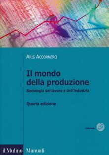 Il mondo della produzione. Sociologia del lavoro e dellindustria.pdf