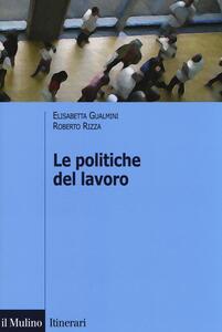Le politiche del lavoro - Elisabetta Gualmini,Roberto Rizza - copertina