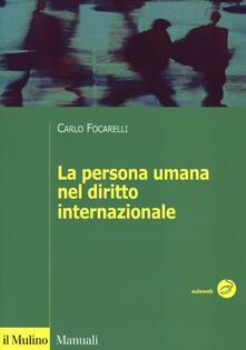 La persona umana nel diritto internazionale - Carlo Focarelli - copertina