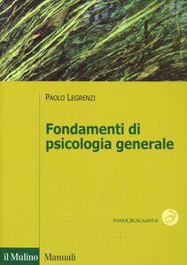 Foto Cover di Fondamenti di psicologia generale, Libro di Paolo Legrenzi, edito da Il Mulino