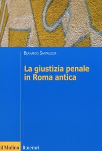 La giustizia penale in Roma antica - Bernardo Santalucia - copertina