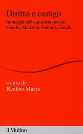 Diritto e castigo. Immagini della giustizia penale: Goethe, Manzoni, Fontane, Gadda